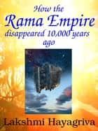 How the Rama Empire disappeared 10,000 years ago ebook by Lakshmi Hayagriva