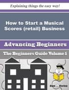 How to Start a Musical Scores (retail) Business (Beginners Guide) ebook by Heath Lumpkin