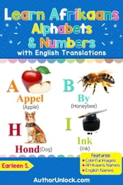 Learn Afrikaans Alphabets & Numbers - Afrikaans for Kids, #1 ebook by Earleen S.