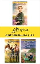 Harlequin Love Inspired June 2018 - Box Set 1 of 2 - The Amish Suitor\Reunited with the Bull Rider\Her Fresh Start Family ebook by Jo Ann Brown, Jill Kemerer, Lorraine Beatty