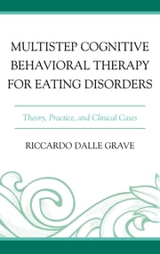 Multistep Cognitive Behavioral Therapy for Eating Disorders - Theory, Practice, and Clinical Cases ebook by Riccardo Dalle Grave