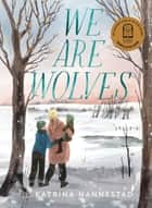 We Are Wolves ebook by Katrina Nannestad
