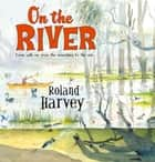 On the River ebook by Roland Harvey