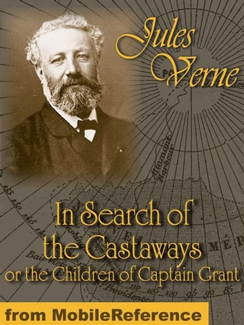 In Search Of The Castaways: Or The Children Of Captain Grant (Mobi Classics) ebook by Jules Verne