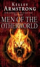 Men Of The Otherworld ebook by Kelley Armstrong