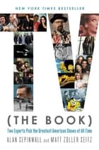 TV (The Book) - Two Experts Pick the Greatest American Shows of All Time ebook by Alan Sepinwall, Matt Zoller Seitz