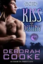Kiss of Destiny - A Dragon Legion Novella ebook by Deborah Cooke