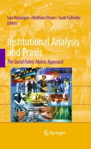 Institutional Analysis and Praxis - The Social Fabric Matrix Approach ebook by Tara Natarajan,Wolfram Elsner,Scott Fullwiler