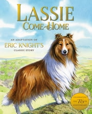 Lassie Come-Home - An Adaptation of Eric Knight's Classic Story ebook by Susan Hill,Aleksey & Olga Ivanov