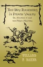 The Boy Ranchers in Death Valley; Or, Diamond X and the Poison Mystery ebook by Willard F. Baker