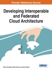 Developing Interoperable and Federated Cloud Architecture ebook by Gabor Kecskemeti,Attila Kertesz,Zsolt Nemeth