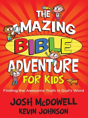 Amazing Bible Adventure for Kids - Finding the Awesome Truth in God's Word ebook by Josh McDowell,Kevin Johnson
