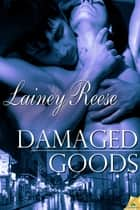 Damaged Goods ebook by Lainey Reese