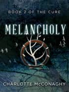 Melancholy: Book Two of The Cure (Omnibus Edition) ebook by Charlotte McConaghy