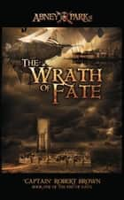 Abney Park's The Wrath Of Fate ebook by Robert Brown