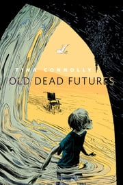 Old Dead Futures - A Tor.Com Original ebook by Tina Connolly