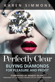 Perfectly Clear: Buying Diamonds for Pleasure and Profit ebook by Karen Simmons