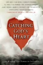 Catching God's Heart: The Wisdom and Power of Intimacy ebook by Che' Ahn, Sam Hinn, Christy Wimber,...