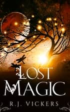 Lost Magic - A Young Adult Fantasy Adventure ebook by R.J. Vickers