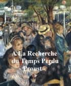 The first 4 volumes of Proust's A La Recherche du Temps Perdu in French 電子書 by Marcel Prout