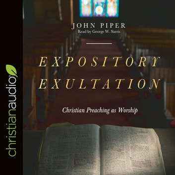 Expository Exultation - Christian Preaching as Worship audiobook by John Piper