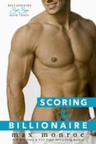 Scoring the Billionaire ebook by Max Monroe