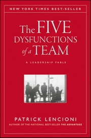The Five Dysfunctions of a Team - A Leadership Fable ebook by Patrick M. Lencioni