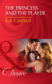 The Princess and the Player (Mills & Boon Desire) (Dynasties: The Montoros, Book 4) 電子書 by Kat Cantrell