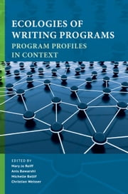 Ecologies of Writing Programs: Program Profiles in Context ebook by Reiff, Mary Jo
