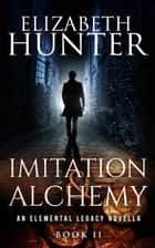 Imitation and Alchemy: Elemental Legacy #.5 ebook by Elizabeth Hunter