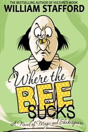 Where The Bee Sucks - A Novel of Magic and Shakespeare ebook by William Stafford
