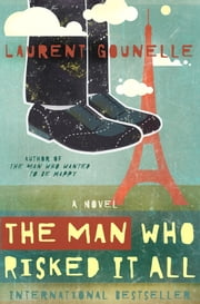 The Man Who Risked It All ebook by Laurent Gounelle