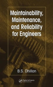 Maintainability, Maintenance, and Reliability for Engineers ebook by Dhillon, B.S.