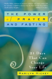 The Power of Prayer and Fasting - 21 Days That Can Change Your Life ebook by Marilyn Hickey