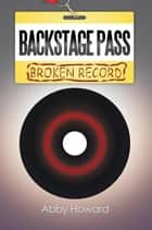 Backstage Pass: Broken Record ebook by Abby Howard