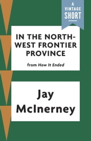 In the North-West Frontier Province ebook by Jay McInerney