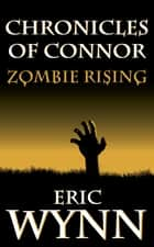 Chronicles of Connor: Zombie Rising ebook by Eric Wynn