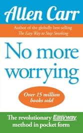 Allen Carr's No More Worrying ebook by Allen Carr