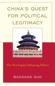 China's Quest for Political Legitimacy - The New Equity-Enhancing Politics ebook by Baogang Guo