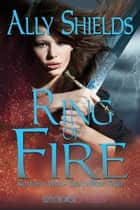 Ring of Fire ebook by Ally Shields