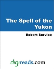 The Spell of the Yukon ebook by Service, Robert