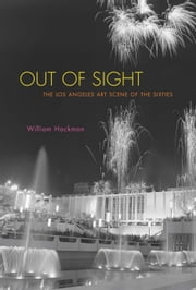 Out of Sight - The Los Angeles Art Scene of the Sixties ebook by William Hackman
