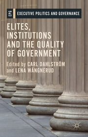 Elites, Institutions and the Quality of Government ebook by Dr Carl Dahlström,Dr Lena Wängnerud