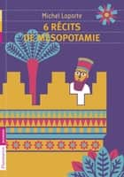 6 récits de Mésopotamie ebook by Michel Laporte