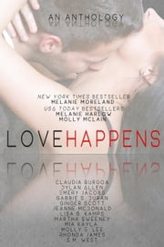Love Happens ebook by Melanie Moreland,Melanie Harlow,Claudia Burgoa,Dylan Allen,Emery Jacobs,Ginger Scott,Gabbie S. Duran,Lisa B. Kamps,Jeanne McDonald,Martha Sweeney,Mia Kayla,Molly E. Lee,Molly McLain,Rhonda James,S. M. West