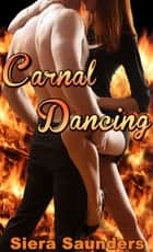 Carnal Dancing - Carnal Pleasures, Book 3 ebook by Siera Saunders