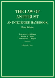 The Law of Antitrust, An Integrated Handbook ebook by Lawrence Sullivan,Warren Grimes,Christopher Sagers