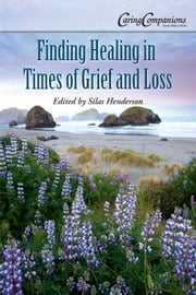 Finding Healing in Times of Grief and Loss ebook by Lisa Irish,Mildred Tengbom,M. Donna MacLeod,Linus Mundy,Darcie D. Sims,Silas Henderson, O.S.B.
