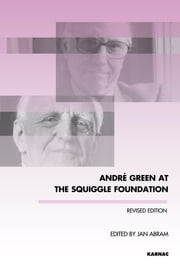 Andre Green at the Squiggle Foundation - Revised Edition ebook by Jan Abram