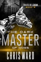 The Dark Master of Dogs ebook by Chris Ward